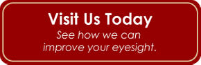 Visit Us Today - See how we can improve your eyesight.